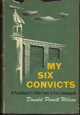 My Six Convicts A Psychologist's 3 Years in Fort Leavenworth 1951 Donald Wilson