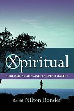 NEW Xpiritual: Subliminal Messages in Spirituality by Nilton Bonder