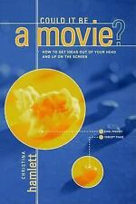 Could It Be a Movie?: How to Get Your Ideas From Out of Your Head and Up On The