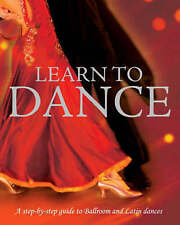 Learn to Dance: A step-by-step guide to Ballroom and Latin dances, Colette Redgr