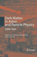 Dark Matter in Astro- and Particle Physics by H. V. Klapdor-Kleingrothaus...