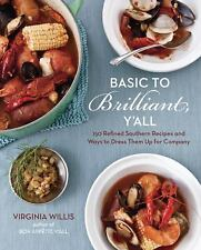 Basic to Brilliant, Y'all: 150 Refined Southern Recipes and Ways to Dress Them