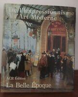 Les années de la Belle Epoque1890-1914 de l' IMPRESSIONNISME à l'Art Moderne1991