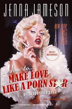 How to Make Love Like a Porn Star: A Cautionary Tale by Jenna Jameson, Neil...