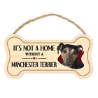 """Dog Bone Sign, Wood, It's Not A Home Without A Manchester Terrier, 10"""" x 5"""""""