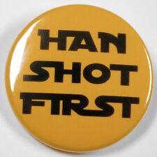"HAN SHOT FIRST - Novelty Button Pinback Badge 1.5"" Star Wars"