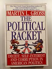 The Political Racket : Deceit, Self-Interest and Corruption in American...