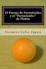El Poema de Parménides y el Parménides de Platón : Una Interpretación Del Ser...