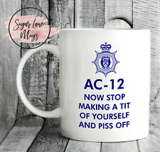 AC12 AC-12 AC 12 LINE OF DUTY NOW STOP MAKING A TIT OF YOURSELF AND PISS OFF MUG