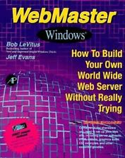 Webmaster Windows: How to Build Your Own World Wide Web Server Without Really