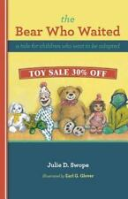 The Bear Who Waited : A Tale for Children Who Wait to Be Adopted by Julie D....