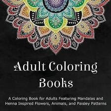 Adult Coloring Books: A Coloring Book for Adults Featuring Mandalas and Henna In