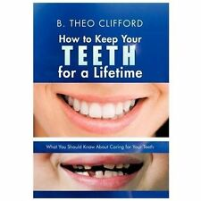 How to Keep Your Teeth for a Lifetime : What You Should Know about Caring for...