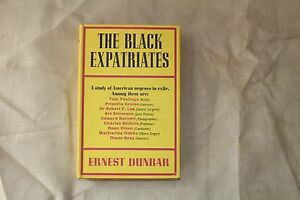 The Black Expatriates A Study Of American Negros In Exile - Ernest Dunbar