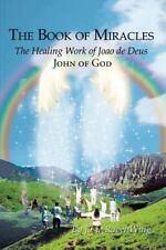 The Book of Miracles : The Healing Work of Joao De Deus by Josie RavenWing...