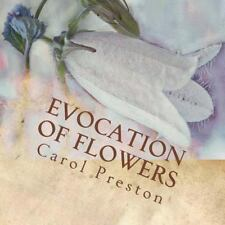 Evocation of Flowers : In Praise of Flowers with Pictures and Words by Carol...