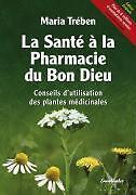 la santé à la pharmacie du bon dieu   conseils d'utilisation des plantes médicin