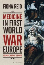 Medicine in First World War Europe: Soldiers, Medics, Pacifists by Reid, Fiona.