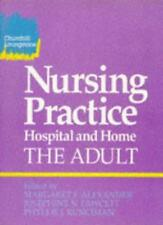 Nursing Practice: Hospital and Home--The Adult By Margaret F. Alexander CBE  BS
