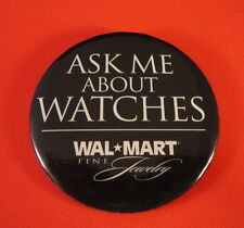 Wal Mart - Ask Me About WATCHES - Fine Jewelry - Pin-On AD Button