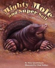 Mighty Mole and Super Soil by Mary Quattlebaum (2015, Paperback)