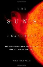 The Suns Heartbeat: And Other Stories from the Life of the Star That Powers Our