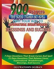900 Prayers That Break Curses and Spell: : Pray Your Way to Supernatural...
