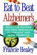 Eat to Beat Alzheimer's: Delicious Recipes and New Research to Prevent and Slow