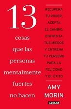 13 COSAS QUE LAS PERSONAS MENTALMENTE FUERTES NO HACEN, POR: AMY MORIN