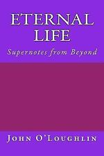 Eternal Life : Supernotes from Beyond by John O'Loughlin (2014, Paperback)