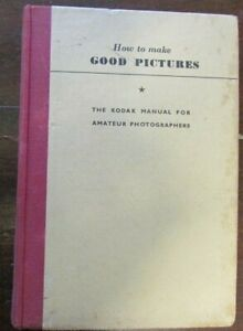How to Make Good Pictures - The Kodak Manual for Amateur Photographers