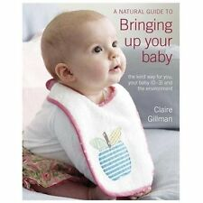 A Natural Guide to Bringing Up Your Baby: The Kind Way for You and-ExLibrary