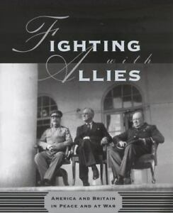 Fighting with Allies : America and Britain at Peace and War by Robin Renwick