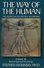 The Way of the Human: Volume III The Quantum Psychology Notebooks : Beyond Quant