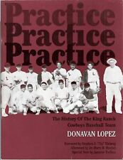 Practice!Practice!Practice!:The History of the King Ranch Cowboys Baseball Team