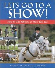 Let's Go to a Show: How to Win Ribbons & Have Fun Too Ward, Lesley Paperback