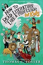 How to Read Literature Like a Professor : For Kids by Thomas C. Foster (2013, Pa
