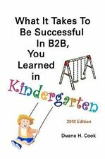 What It Takes to Be Successful in B2b, You Learned in Kindergarten by Duane...