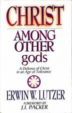 Christ Among Other Gods : A Defense of Christ in an Age of Tolerence by Erwin...