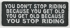 YOU DON'T STOP RIDING BECAUSE YOU GET OLD, YOU GET OLD BECAUSE...- IRON ON PATCH