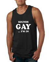 Sounds Gay I'm In Funny LGBT Pride Mens Humor Tank Top Ally Novelty Muscle Shirt