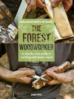 Forest Woodworker : A Step-by-step Guide to Working With Green Wood, Hardcove...