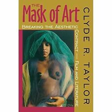 The Mask of Art: Breaking the Aesthetic Contract-Film and Literature by Clyde...