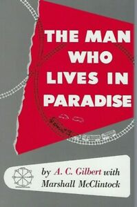 The Man Who Lives in Paradise by A.C. GILBERT (American Flyer) Autobio, NEW BOOK