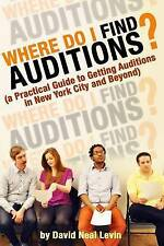NEW Where Do I Find Auditions? by David Neal Levin