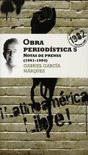 OBRA PERIODISTICA 5 NOTAS DE PRENSA 1961-1984, POR: GABRIEL GARCIA MARQUEZ