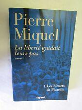 """Pierre Miquel """"La liberté guidait leurs pas""""  T 1:Les bleuets de Picardie"""