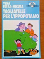 VERA FERRA - MIKURA - Tagliatelle per L'Ippopotamo - Salani collana Criceti 1996