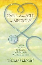 Care of the Soul in Medicine: Healing Guidance for Patients and the People...
