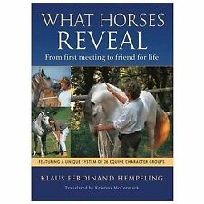 What Horses Reveal : From First Meeting to Friend for Life by Klaus Ferdinand...